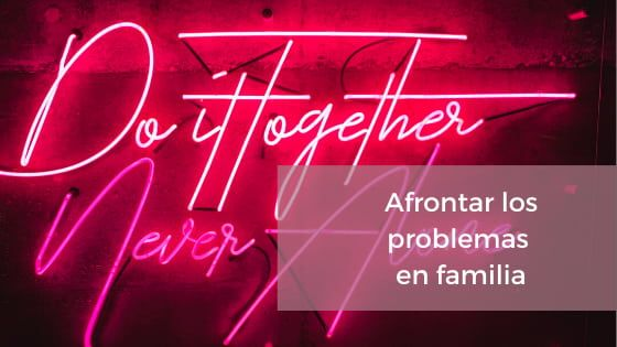 AFRONTAR PROBLEMAS EN FAMILIA